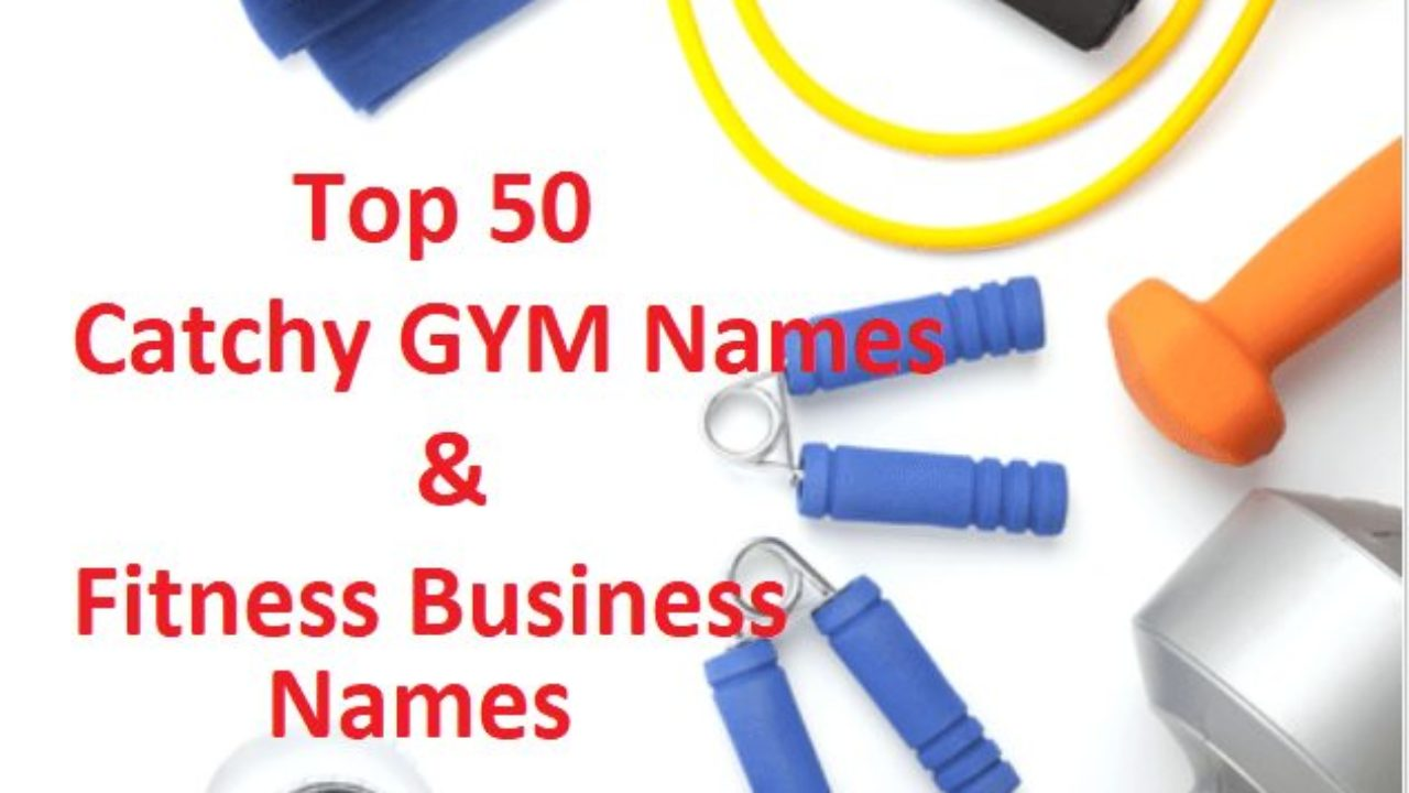 Top 50 Catchy GYM Names & Fitness Business Names - Give a