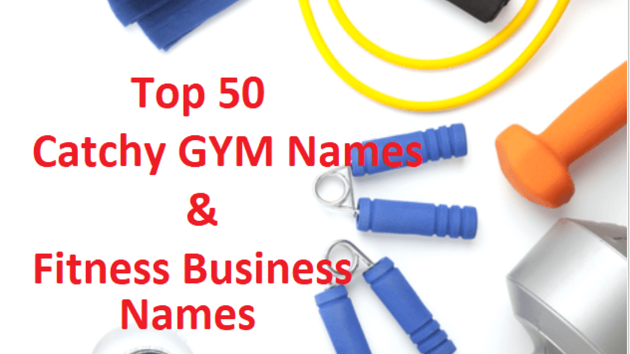 Top 50 Catchy GYM Names & Fitness Business Names - Give a Good Name
