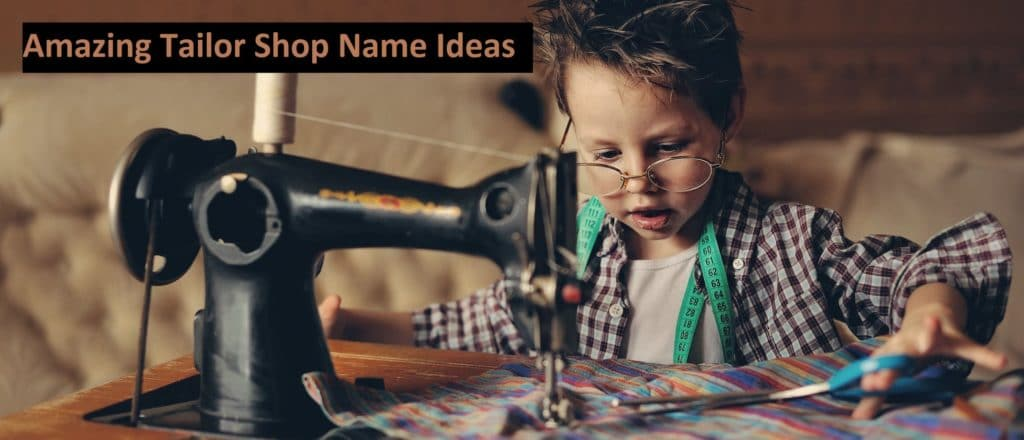 Amazing Tailor Shop Name Ideas